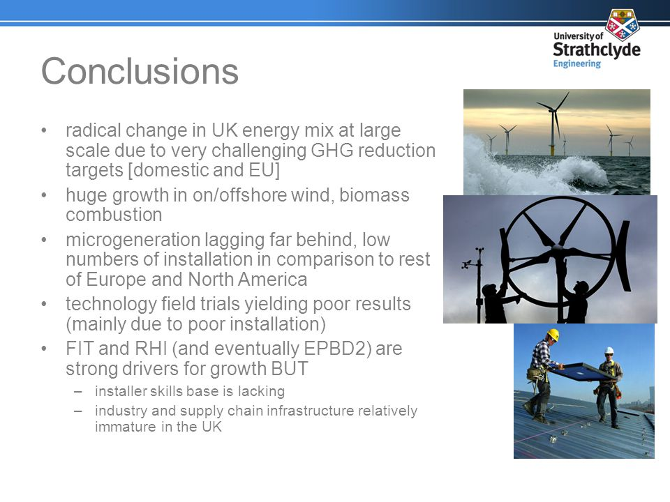 Conclusions radical change in UK energy mix at large scale due to very challenging GHG reduction targets [domestic and EU]